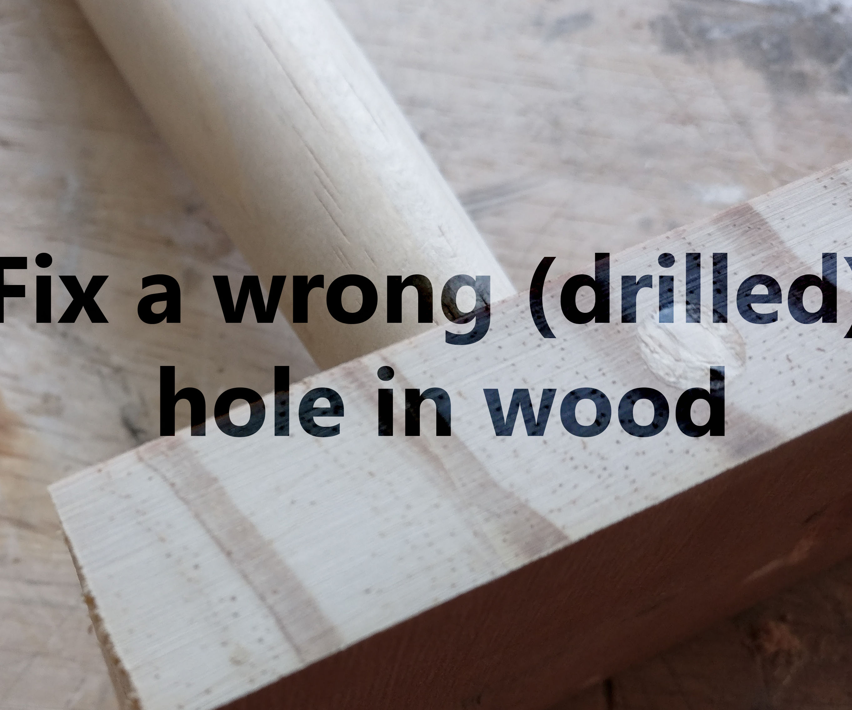 Invisible Glue Joints: Fix a Wrong Hole (drilled) in Wood (werkplaatsidc)