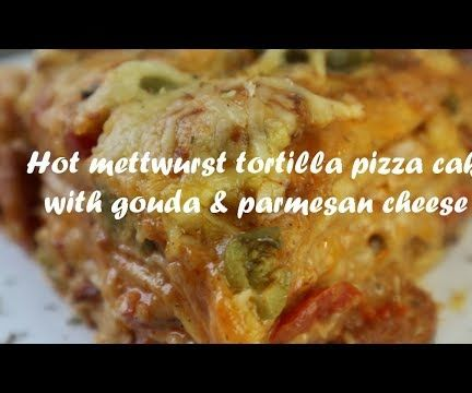 Hot Mettwurst Tortilla Pizza Cake With Gouda & Parmesan Cheese Recipe