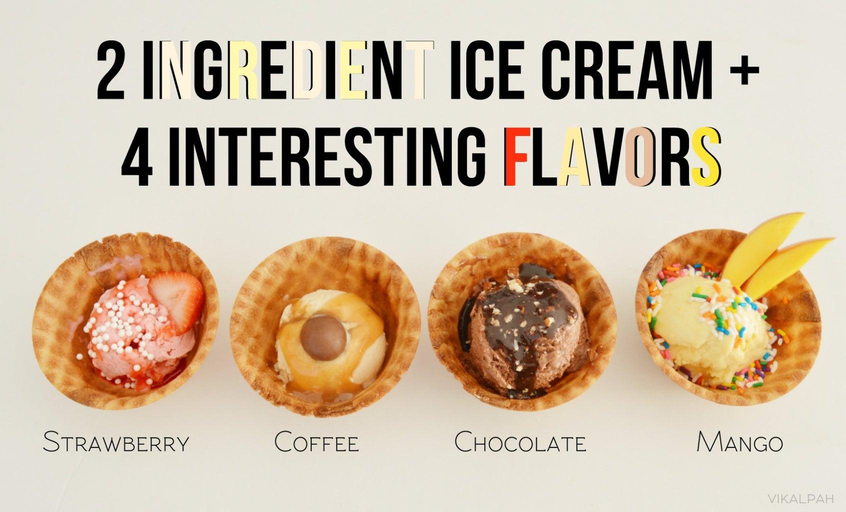 2 Ingredient Ice Cream + 4 Interesting Flavors