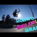 How to Melon Grab (Scooter)