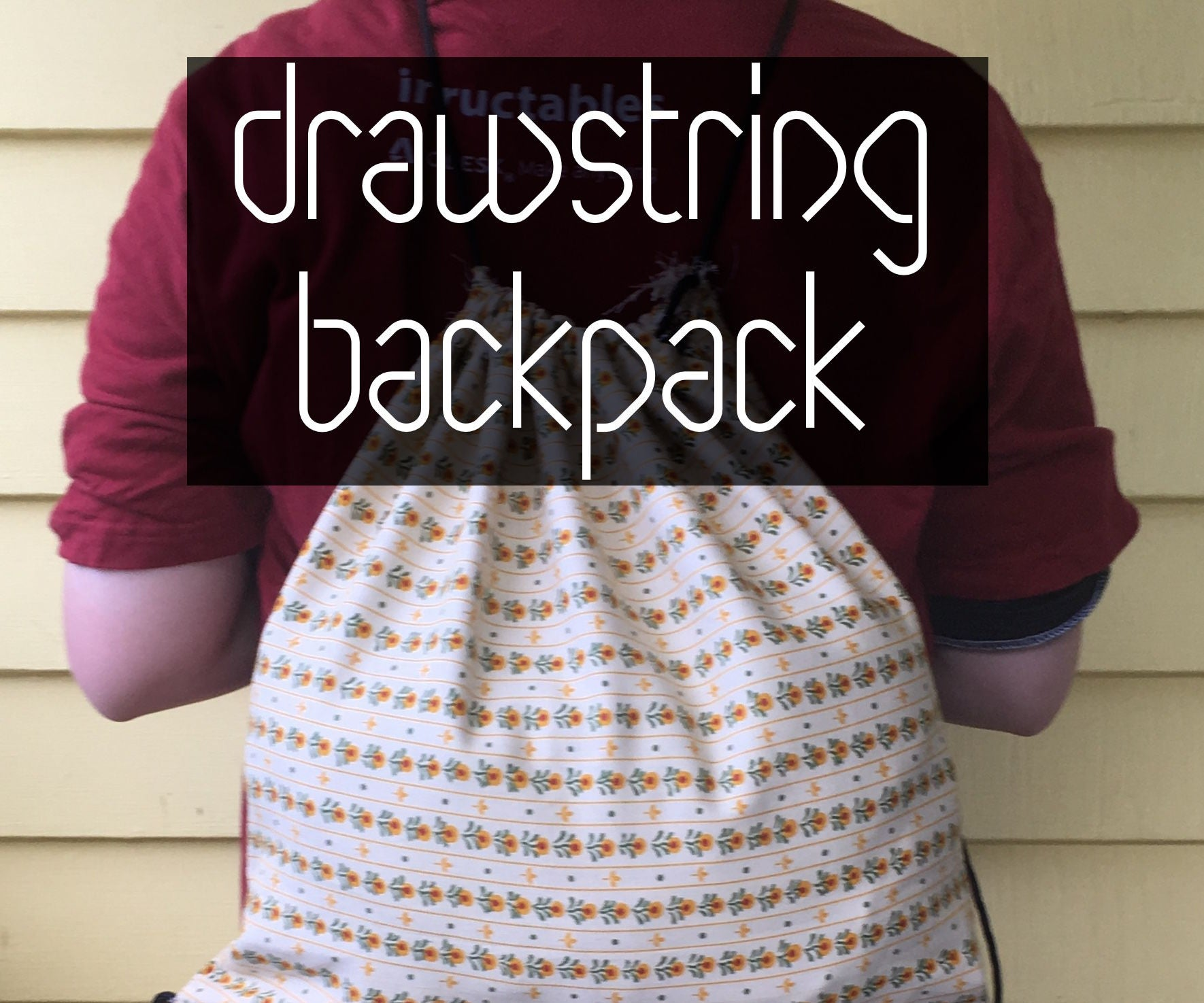 Beginner Drawstring Backpack 8 Steps With Pictures Instructables