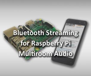 Bluetooth Streaming for Raspberry Pi Multiroom Audio