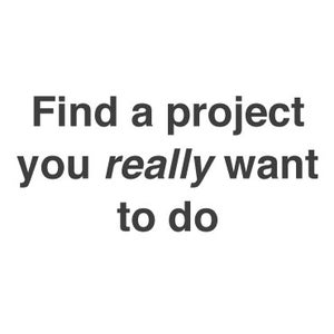 Find a Project You Really Want to Do