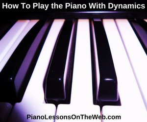 How to Play the Piano With Dynamics
