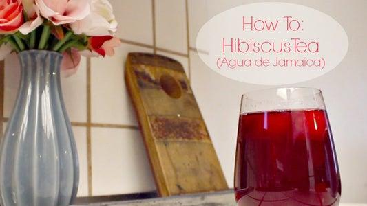How To: Hibiscus Tea (Agua De Jamaica)