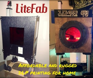The LiteFab - the Affordable and Rugged DLP Printer for Home