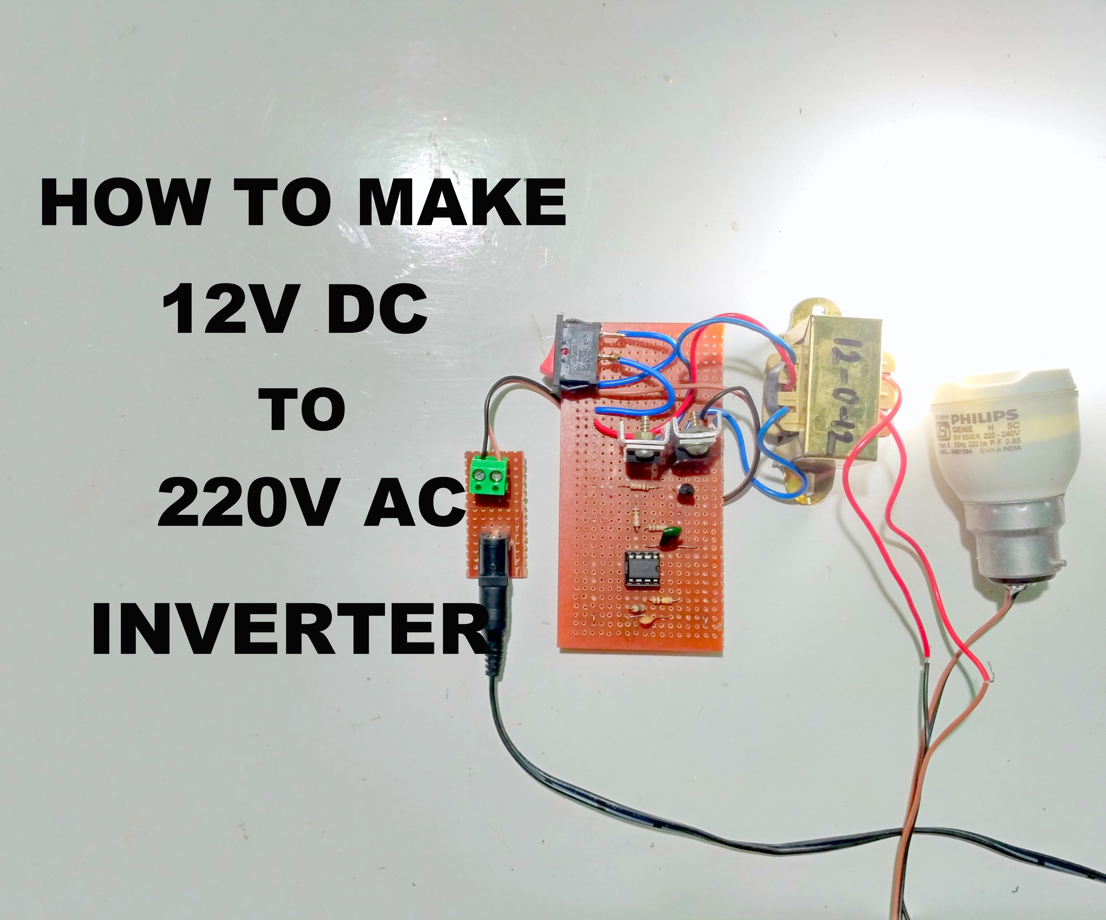 How To Make 12v Dc To 220v Ac Inverter 4 Steps With Pictures Instructables