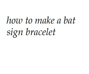 "How to Make a "" Dark Knight Rises"" Bat Sign Bracelet"