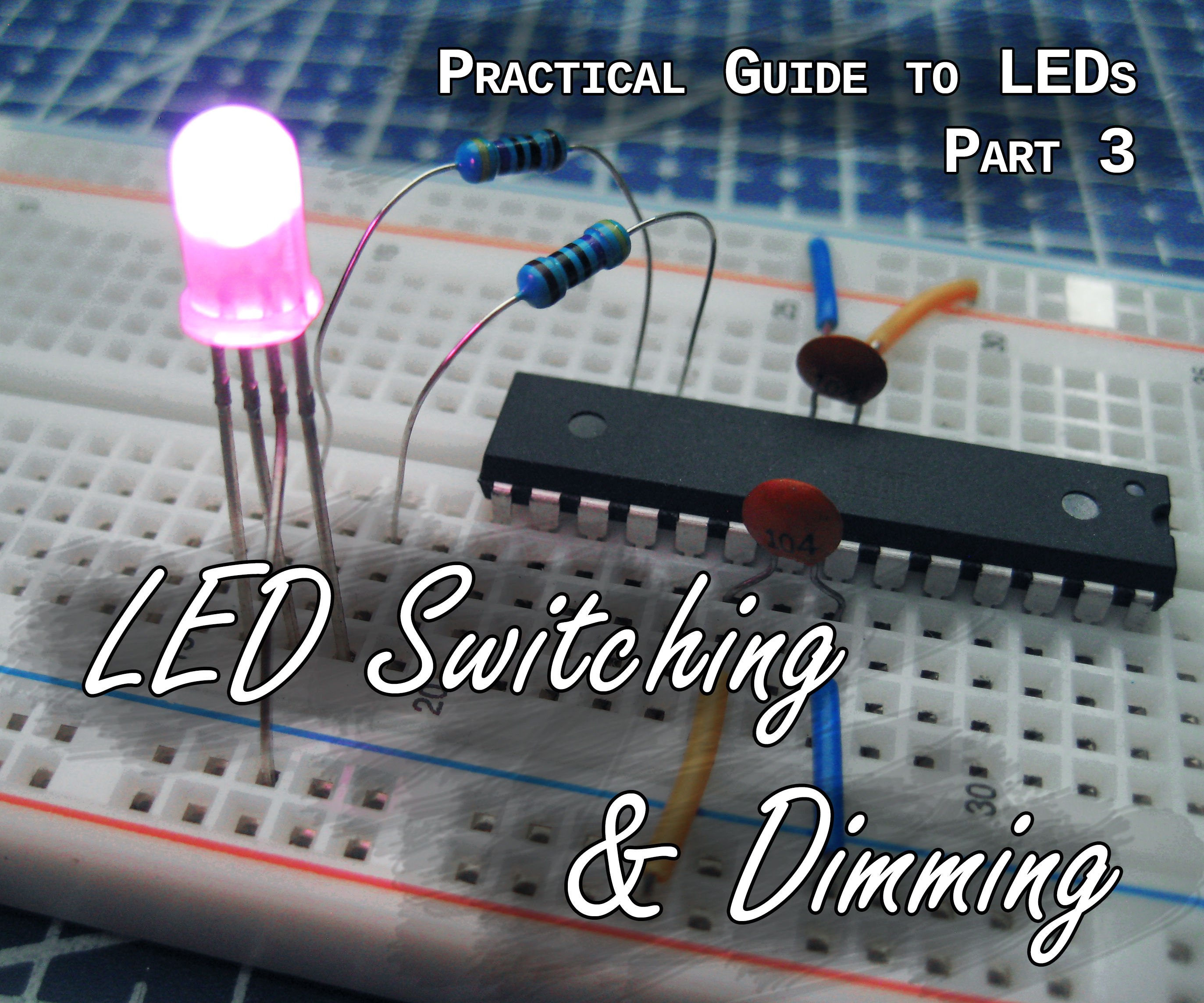 Practical Guide to LEDs 3 - Switching & Dimming