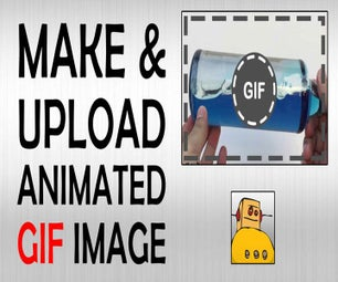 How to Make & Upload Animated GIF to Instructables (Video)
