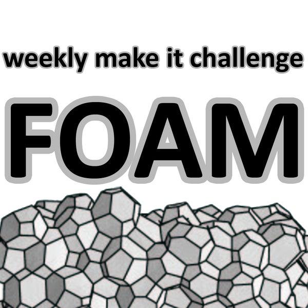 Weekly Make It Challenge: Foam