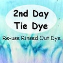 2nd Day Tie-Dye: Re-use Rinsed Out Dye