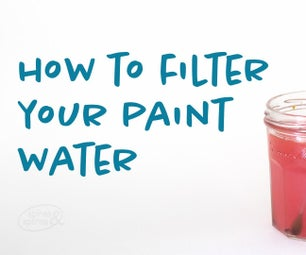 How (and Why) to Filter Your Paint Water