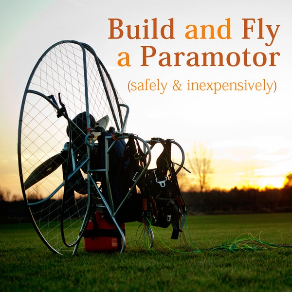 Build and Fly a Paramotor - Safely and Inexpensively
