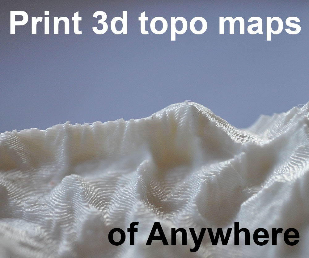 Make 3d Printed Topo Maps of Anywhere