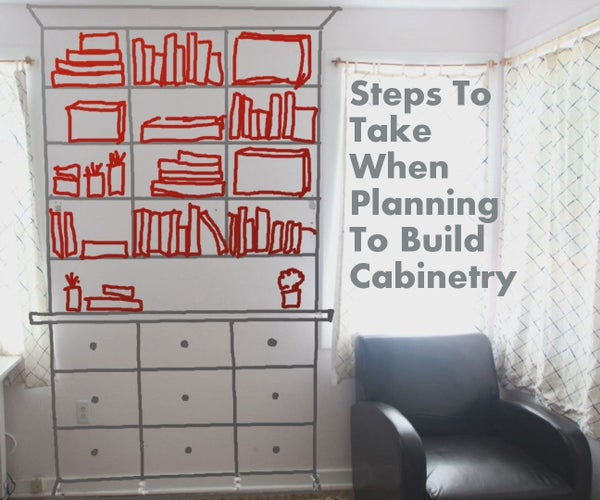 Steps to Take When Planning to Build Cabinetry and Bookshelves