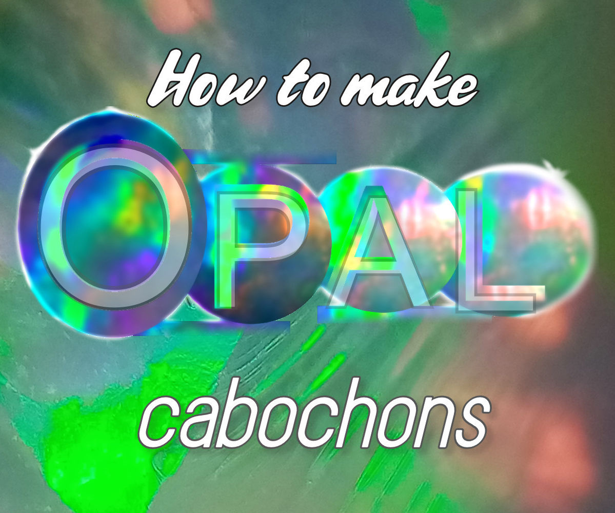 How to Make Opal Cabochons
