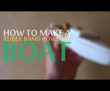 How to Make a Rubber Band Powered Boat at Home