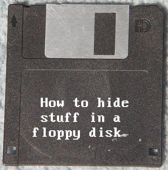 How to hide stuff in a floppy disk