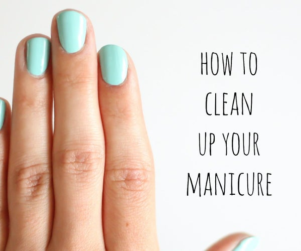 How to Clean Up Your Manicure