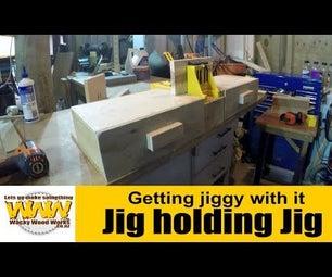 Jig Holding a Jig...