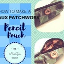 How to Make a Faux Patchwork Pencil Pouch