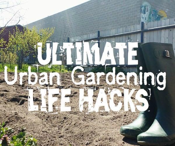 40+ Hacks for YOU (the Urban Gardener)