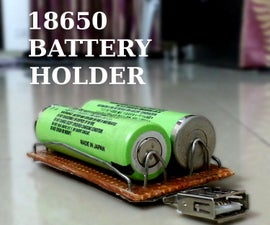 How to Make 18650 Battery Holder at Home