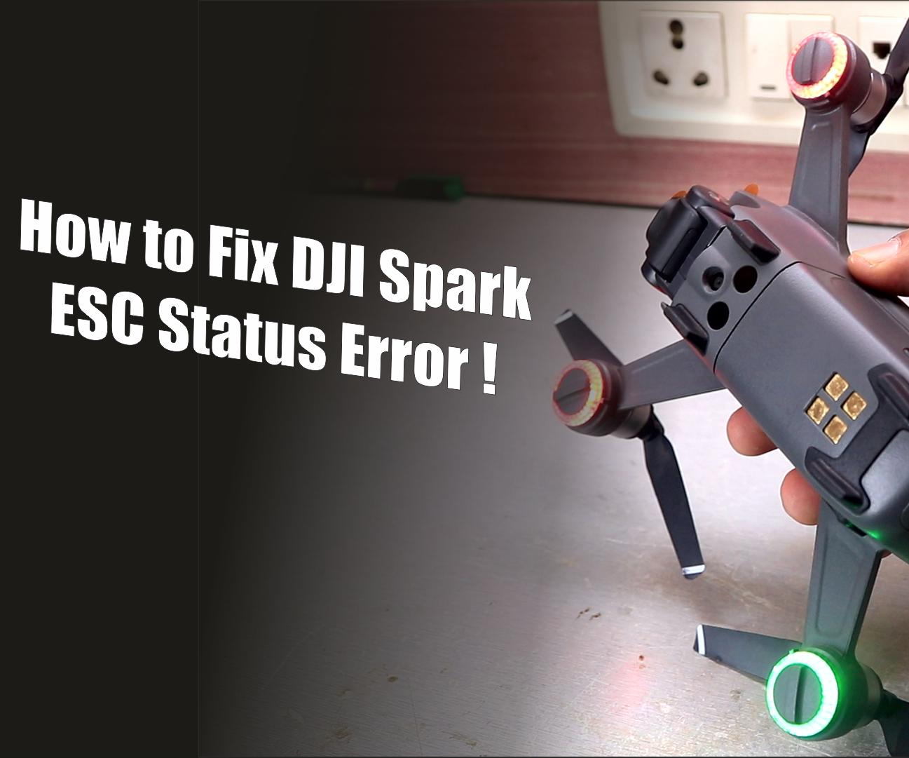How to Fix DJI Spark ESC Status Error!   Replacement