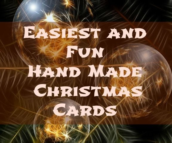 Easiest and Fun Hand Made Christmas Cards