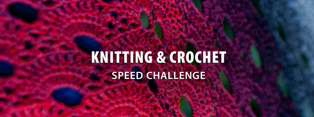 Knitting and Crochet Speed Challenge