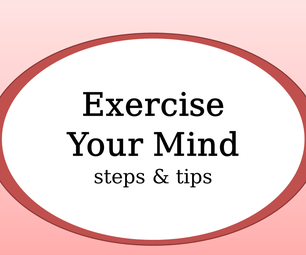 Exercise Your Mind ( Steps & Tips )