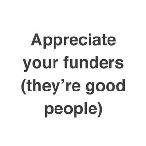 Appreciate Your Funders, They're Good People