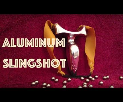 How to Make an Aluminum Slingshot