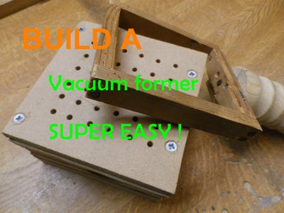 Build an Easy Vacuum Former FREE Plans !