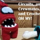 Circuits, and Crewmates, and Crochet, OH MY!