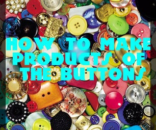 How to Make Products of the Buttons