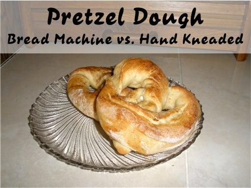 Pretzel Dough - Bread Machine Vs Hand Kneaded