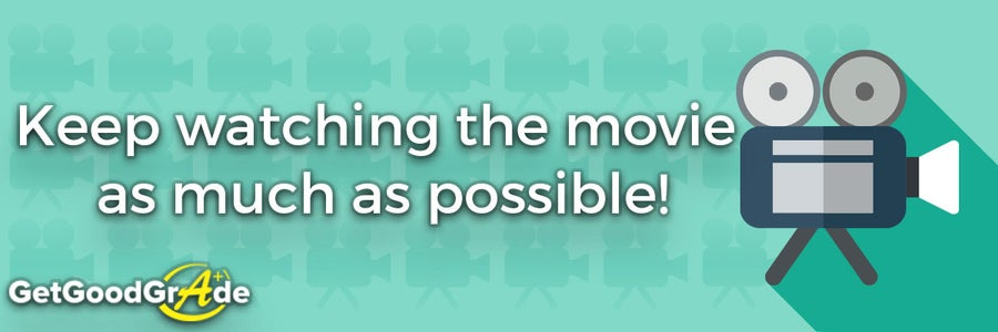 Keep Watching the Movie As Much As Possible!