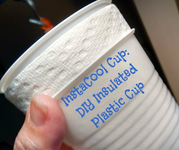 InstaCool Cup: DIY Insulated Plastic Cup