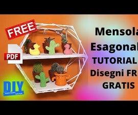 Mensola Esagonale DIY TUTORIAL E Disegni FREE GRATIS