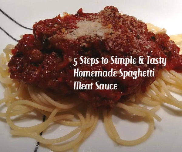 5 Steps to Simple and Tasty Homemade Spaghetti Meat Sauce