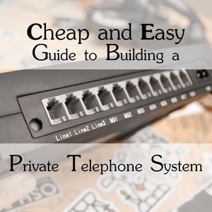Cheap and Easy Guide to Building a Private Telephone System