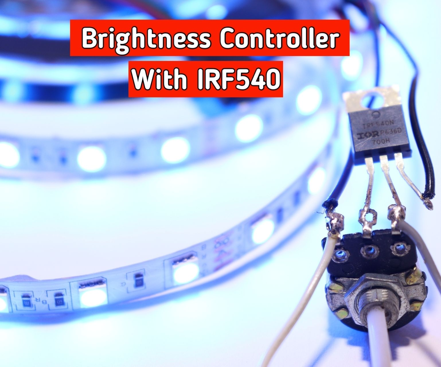 Brightness Controller Circuit for LED Strip Using IRF540 MOSFET