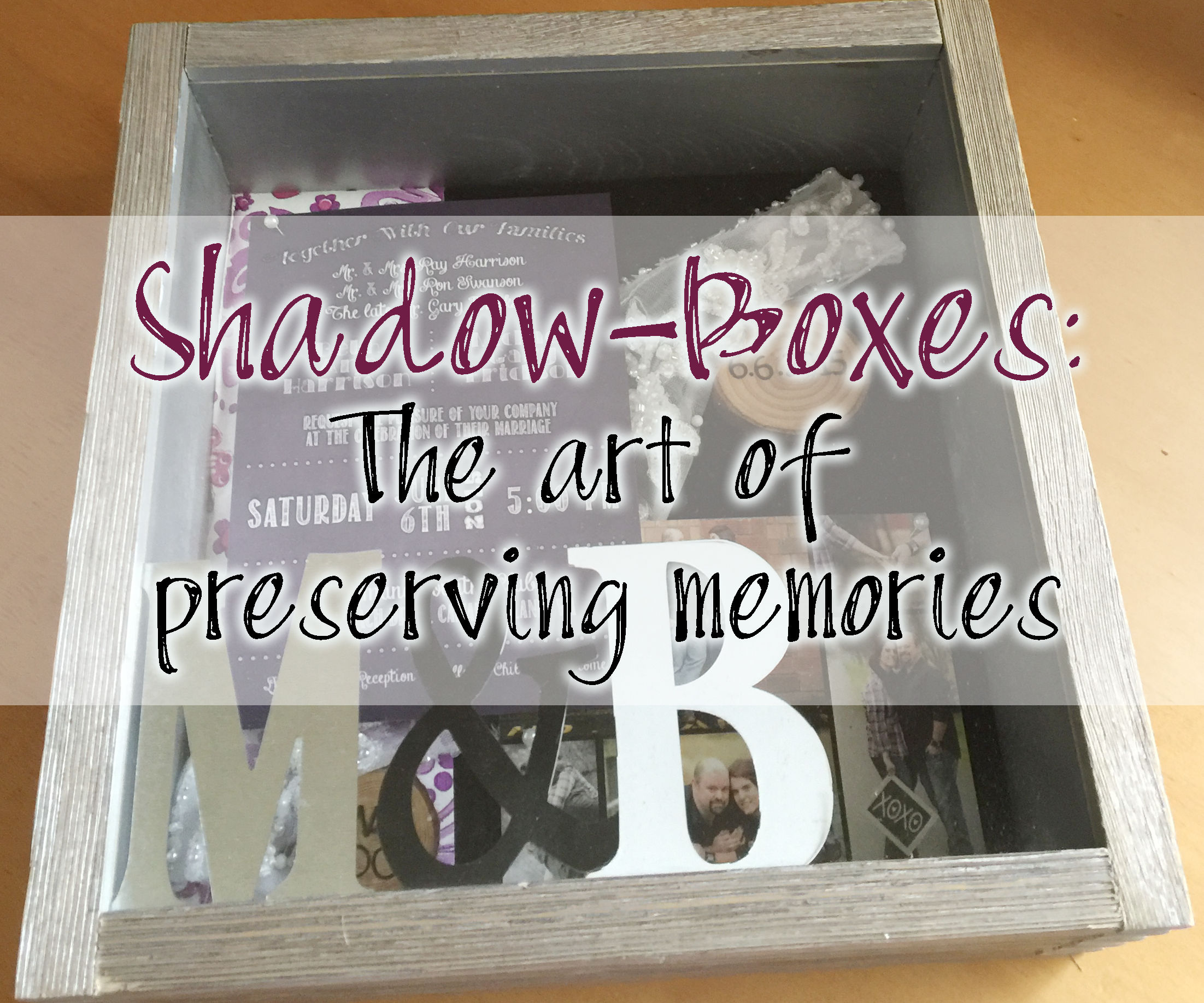 Saving Memories: The art of creating a shadow-box