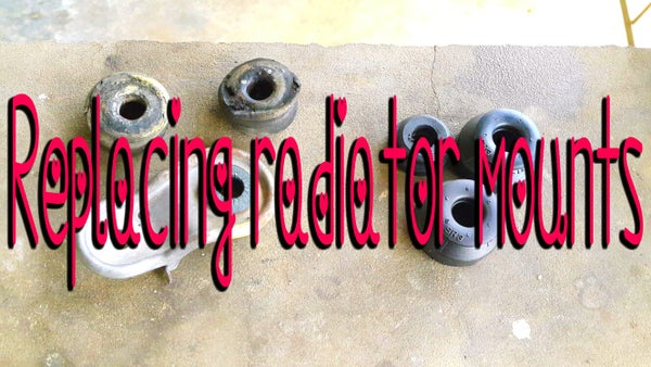 Replacing Radiator Mounts.