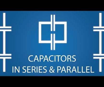 Capacitors: Series & Parallel