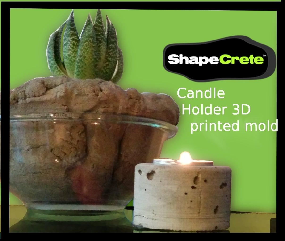 ShapeCrete-3D Printed Mold for a Votive Candle Holder