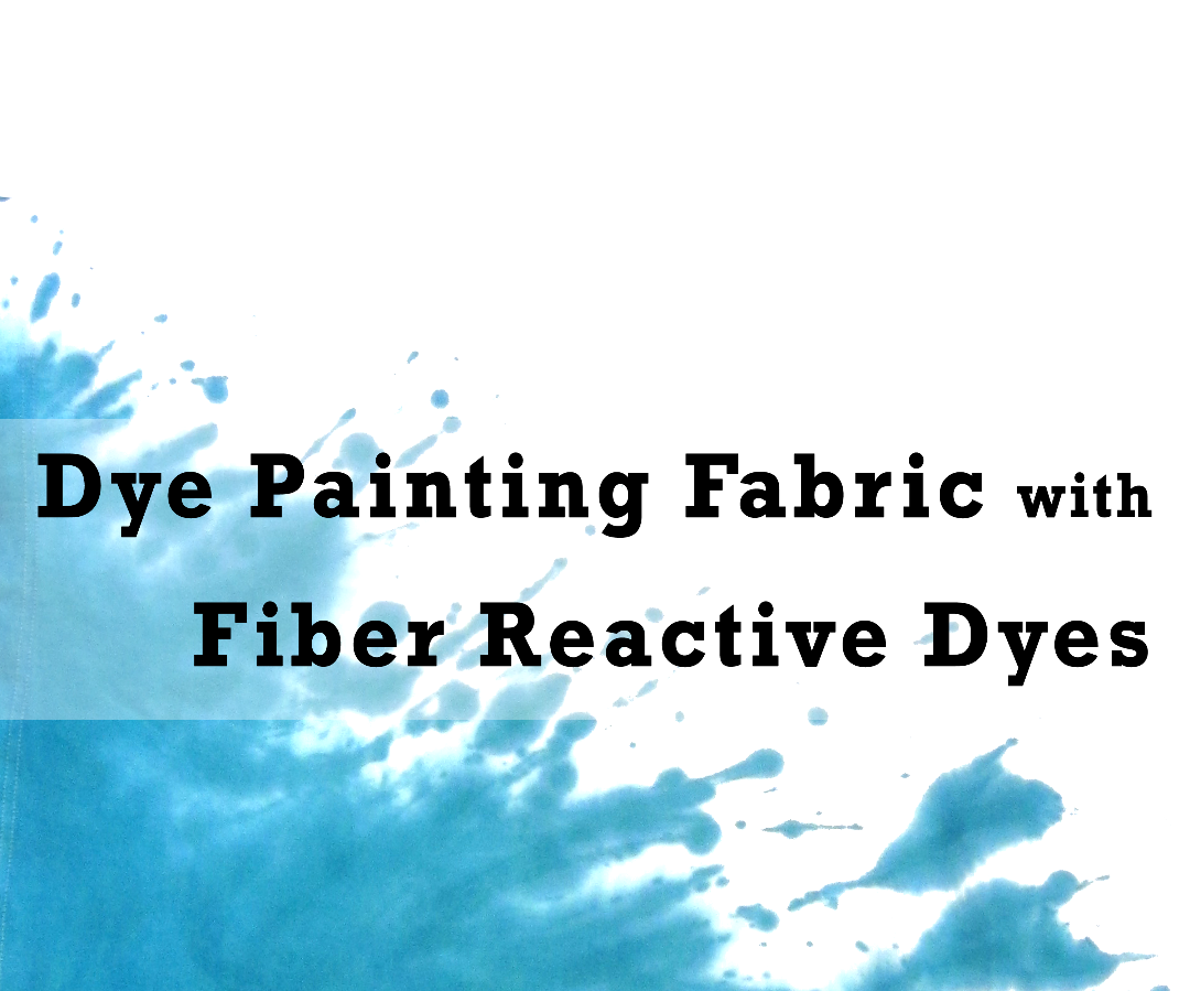 Dye Painting Fabric with Fiber Reactive Dyes