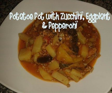 Potatoe Pot With Zucchini, Eggplant & Pepperoni Recipe